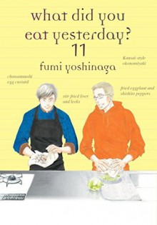 What Did You Eat Yesterday?, Volume 11 (What Did You Eat Yesterday? #11) - Fumi Yoshinaga