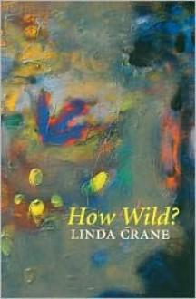 How Wild?: Poems: 1987-1989 - Linda Crane