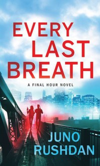 Every Last Breath (Final Hour #1) - Juno Rushdan