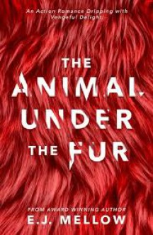 The Animal Under The Fur - E.J. Mellow,Dori Harrell