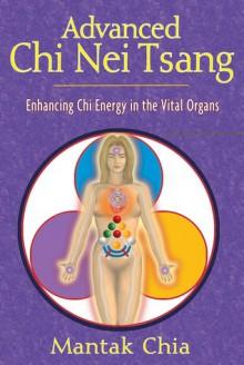 Advanced Chi Nei Tsang: Enhancing Chi Energy in the Vital Organs - Mantak Chia