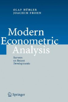 Modern Econometric Analysis: Surveys on Recent Developments - Olaf H]bler, Olaf Hubler, Olaf H]bler