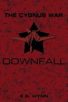 The Cygnus War: Downfall - E.S. Wynn