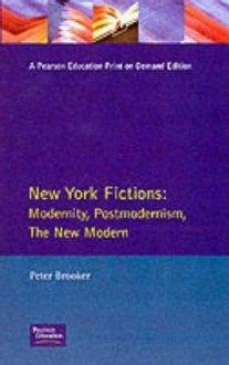 New York Fictions: Modernity, Postmodernism, the New Modern - Peter Brooker, Stan Smith