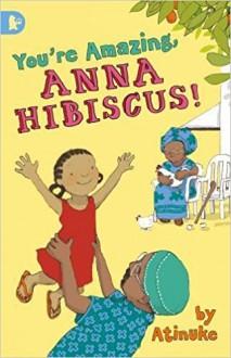 You're Amazing, Anna Hibiscus! - Atinuke,Lauren Tobia