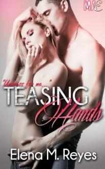 Teasing Hands - Elena M. Reyes, K.I. Lynn, N. Isabelle Blanco, Marti Lynch