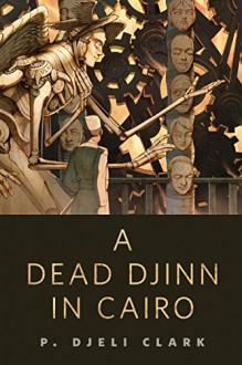 A Dead Djinn in Cairo: A Tor.Com Original - P. Djeli Clark