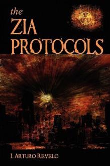 The Zia Protocols - J. Arturo Revelo