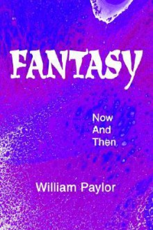 Fantasy: Now and Then - William Paylor