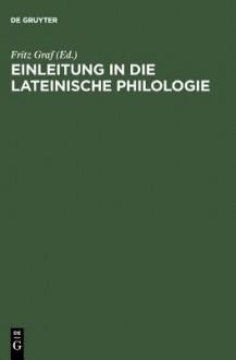 Einleitung in Die Lateinische Philologie - Fritz Graf