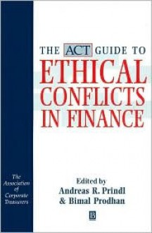ACT Guide to Ethical Conflicts in Finance - Bimal Prodhan, Andreas R. Prindle