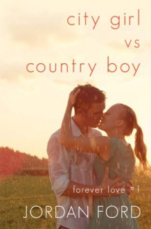 City Girl vs Country Boy (Forever Love #1) - Jordan Ford