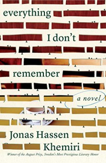 Everything I Don't Remember: A Novel - Jonas Hassen Khemiri