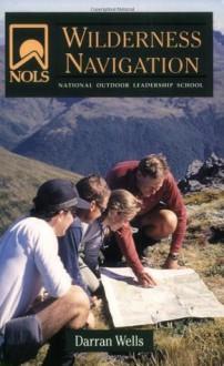 NOLS Wilderness Navigation (NOLS Library) - Darran Wells, Jon Cox