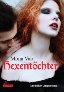 Hexentöchter: erotischer Vampirroman - Mona Vara