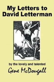 My Letters to David Letterman - Gene McDougall