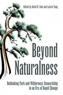 Beyond Naturalness: Rethinking Park and Wilderness Stewardship in an Era of Rapid Change - David N. Cole, Laurie Yung
