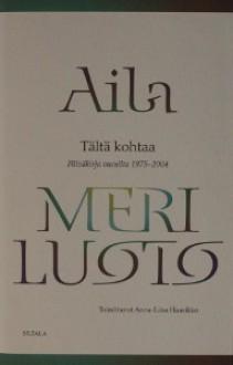 Tältä kohtaa - Päiväkirja vuosilta 1975-2004 - Aila Meriluoto, Anna-Liisa Haavikko