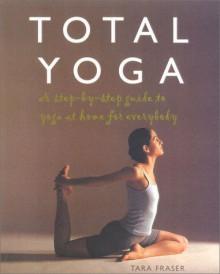 Total Yoga - Tara Fraser