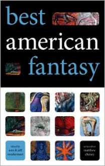 Best American Fantasy - Ann VanderMeer, Matthew Cheney