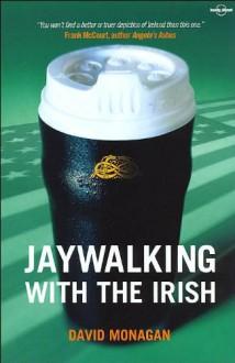 Jaywalking with the Irish - David Monagan