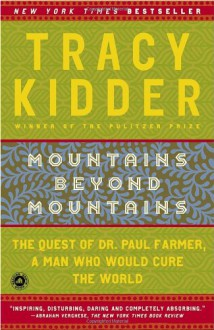Mountains Beyond Mountains: The Quest of Dr. Paul Farmer, A Man Who Would Cure the World - Tracy Kidder