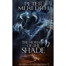 The Horror Of The Shade: The Trilogy of the Void Book One - Peter Meredith