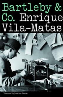 Bartleby & Co. - Enrique Vila-Matas, Jonathan Dunne