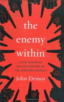 The Enemy Within: 2,000 Years of Witch-hunting in the Western World - John Demos