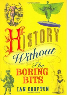 History Without the Boring Bits - Ian Crofton