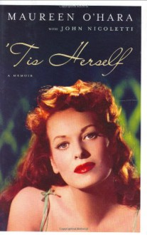 'Tis Herself: A Memoir - Maureen O'Hara, John Nicoletti