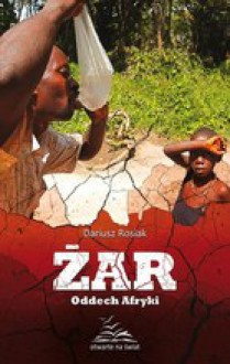 Żar. Oddech Afryki - Dariusz Rosiak