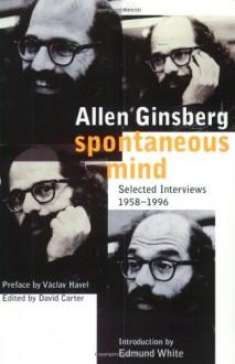 Spontaneous Mind: Selected Interviews 1958-1996 - Allen Ginsberg, David Carter, Edmund White