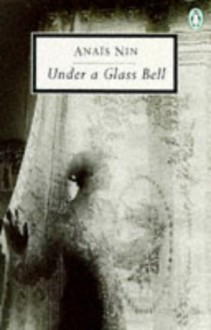 Under a Glass Bell - Anaïs Nin