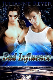 Bad Influence (Gay Erotic Romance) - Julianne Reyer