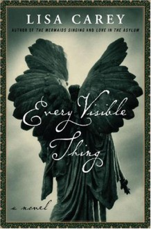 Every Visible Thing - Lisa Carey