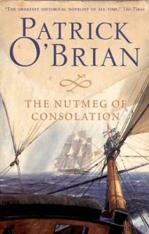 The Nutmeg of Consolation (Aubrey/Maturin #14) - Patrick O'Brian