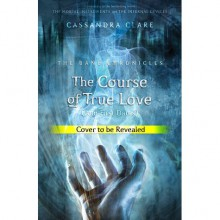 The Course of True Love (The Bane Chronicles, #10) - Cassandra Clare
