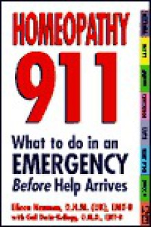 Homeopathy 911: What To Do In An Emergency Before Help Arrives: What to Do in an Emergency Before Help Arrives - Eileen Nauman, Gail Derin-Kellogg