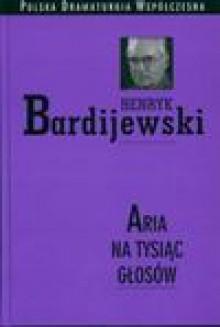 Aria na tysiąc głosów - Henryk Bardijewski
