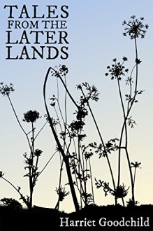 Tales From the Later Lands - Harriet Goodchild