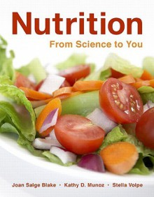 Nutrition: From Science to You - Joan Salge Blake, Stella Volpe, Kathy D. Munoz