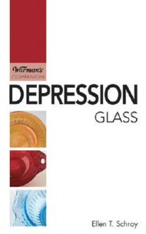 Warman's Companion Depression Glass (Warman's Companion: Depression Glass) - Ellen T. Schroy