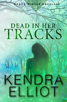 Dead in Her Tracks (Rogue Winter Novella Book 2) - Kendra Elliot
