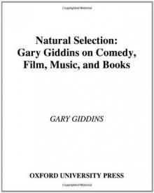 Natural Selection: Gary Giddins on Comedy, Film, Music, and Books - Gary Giddins