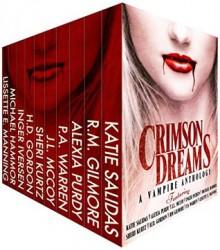 Crimson Dreams: A Vampire Anthology - Katie Salidas, Inger Iversen, J.L. McCoy, P.A. Warren, H.D. Gordon, Sheri Kurtz, Alexia Purdy, Michael Hammor, R.M. Gilmore, Lissette E. Manning
