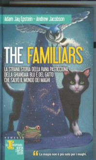 The Familiars - Adam Jay Epstein, Andrew Jacobson, Antonella Pappalardo, Peter Chan