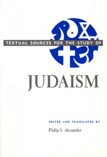Textual Sources for the Study of Judaism - Philip S. Alexander
