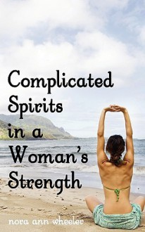 Complicated Spirits in a Woman's Strength - Nora Ann Wheeler