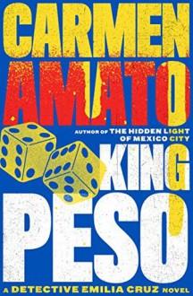 King Peso: An Emilia Cruz Novel - Carmen Amato